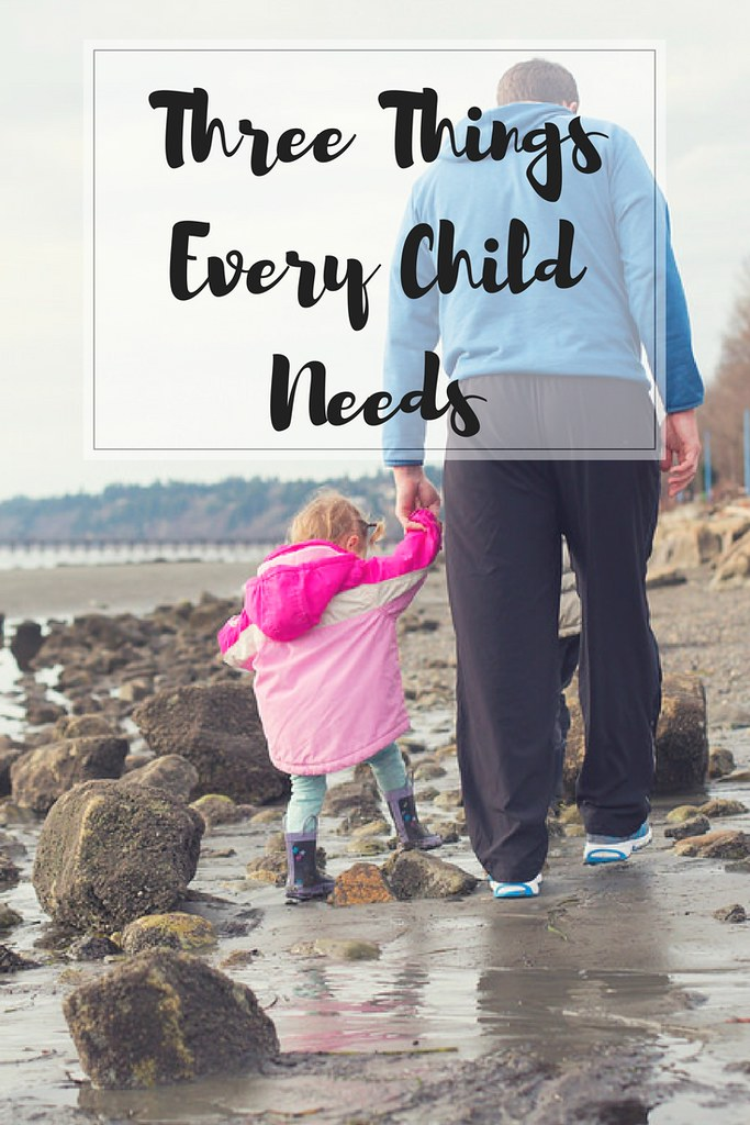 What are the three things that every child needs?