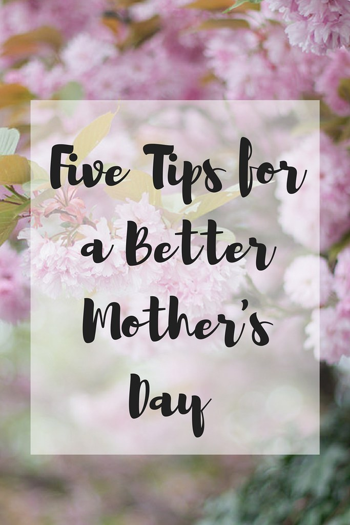 Have you had a Mother's Day that did not live up to your expectations? Here are five tips to help prevent disappointment and allow you to enjoy it to the fullest.