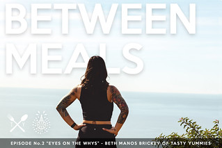Between Meals Podcast. Episode 02: Eyes on the Whys. | by Tasty Yummies