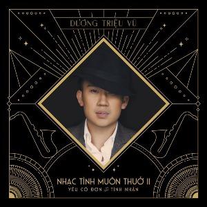 Dương Triệu Vũ – Nhạc Tình Muôn Thuở 2: Yêu Cô Đơn Như Tình Nhân – 2017 – iTunes AAC M4A – Album
