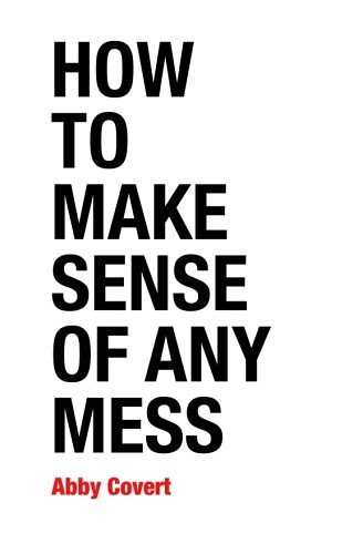 How to Make Sense of Any Mess, par Abby Covert