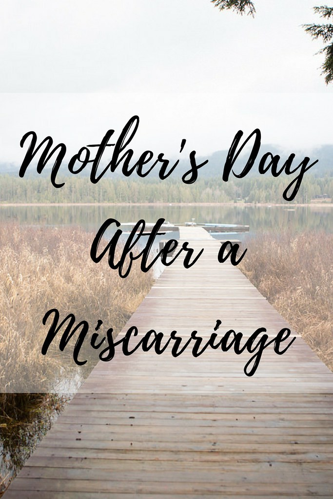 What it's like to approach Mother's Day after a miscarriage.
