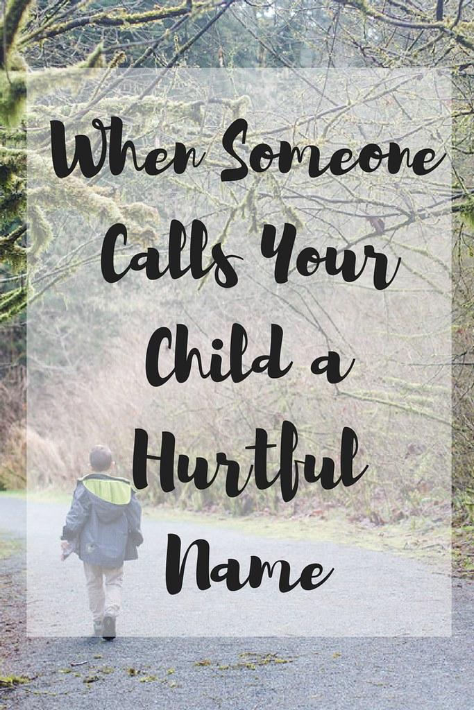 What do you think when someone calls your child a name? How do you approach it?