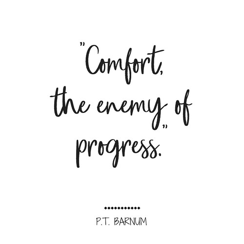 Life Quotes Comfort The Enemy Of Progress Life Flickr