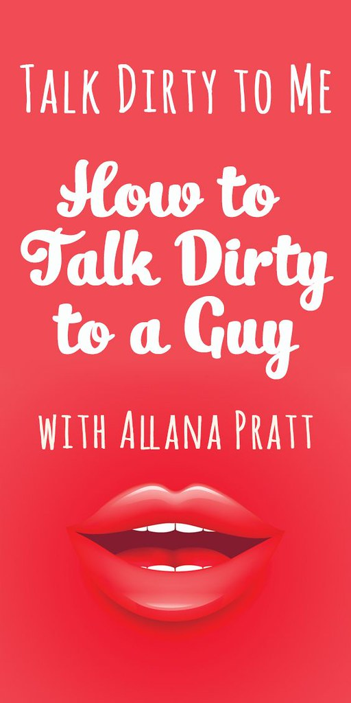 Love Quotes Talk Dirty To Me How To Talk Dirty To A Gu Flickr Amazing Dirty Love Quotes