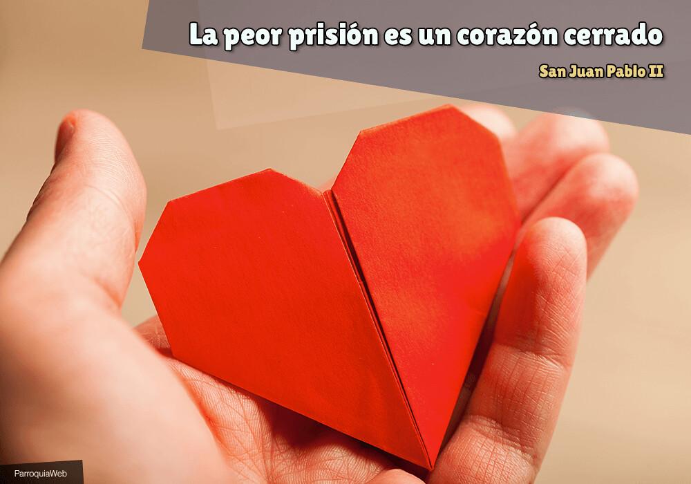 La peor prisión es un corazón cerrado – San Juan Pablo II