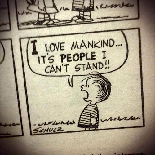"""I love mankind...it's *people* I can't stand."" -Linus Van Pelt 