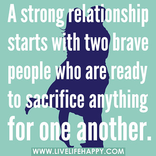 A strong relationship starts with two brave people who are ready to sacrifice anything for one another. | by deeplifequotes