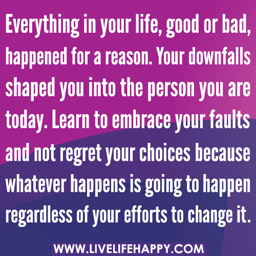 Bad Things Happen But Ends Up On Good Quotes: Everything In Your Life, Good Or Bad, Happened For A Reaso