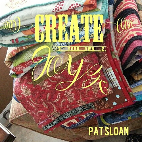 We Quilters Create our own Joy Everyday. ..what kind of joy are you creating? | by quilterpatsloan