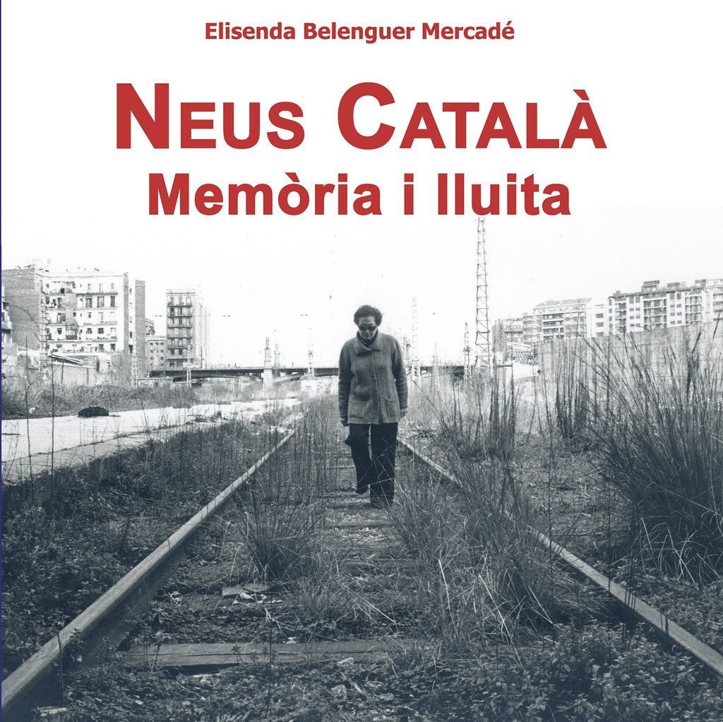 BELENGUER MERCADÉ, Elisenda. Neus Català. Memòria I lluita. Barcelona: Fundació Pere Ardiaca. Edita deBarris, 2006. (Portada)