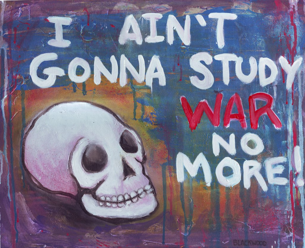Image result for aint gonna study war no more
