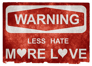Grunge Warning Sign - Less Hate More Love | by Free Grunge Textures - www.freestock.ca