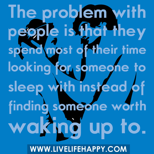 Quotes About Knowing Someone For A Short Time: The Problem With People Is That They Spend Most Of Their T