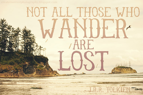 Not All Those Who Wander Are Lost | Don't be afraid to ...
