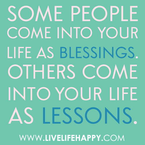Quotes About A New Person In Your Life: Some People Come Into Your Life As Blessings. Others Come