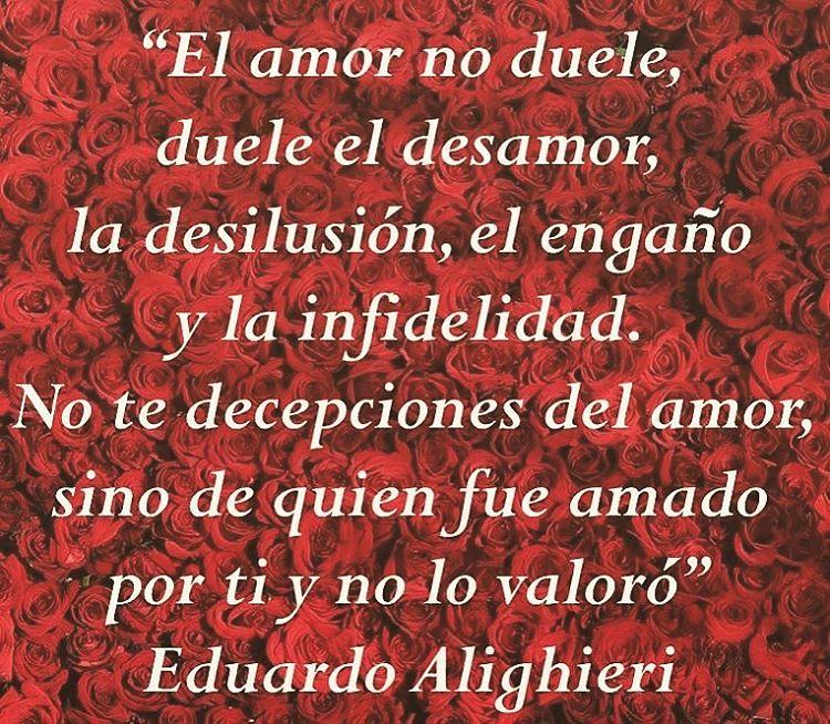 ... amor no duele, duele el desamor, la desilusión, el engaño y.