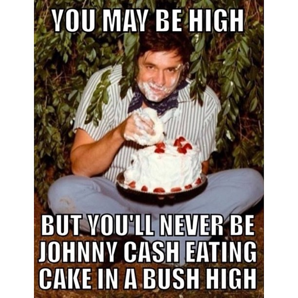 But Youll Never Be Johnny Cash Eating Cake In A Bush High Flickr