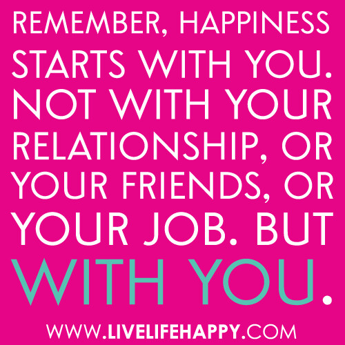 "New Relationship Quotes Happy: ""Remember, Happiness Starts With You. Not With Your Relati"