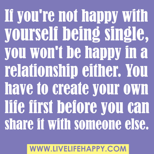 """If You Re Not First You Re Last Quote: """"If You're Not Happy With Yourself Being Single, You Won't"""