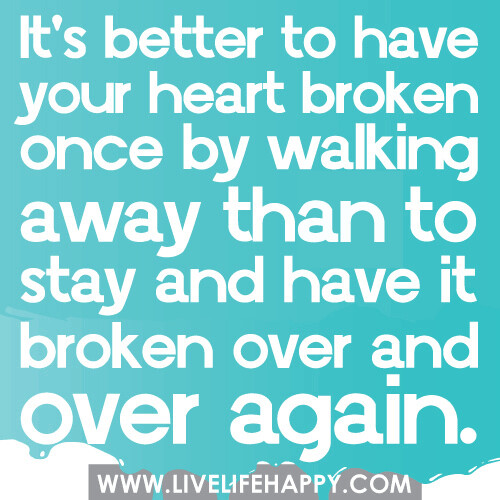 Its Better To Have Your Heart Broken Once By Walking Away Flickr