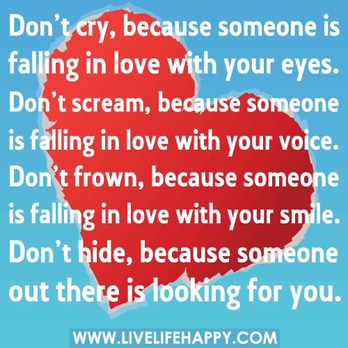 Don\'t cry, because someone is falling in love with your ey… | Flickr