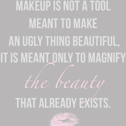 Beauty Quote Makeup Is Not A Tool Meant To Make An Ugly Th Flickr