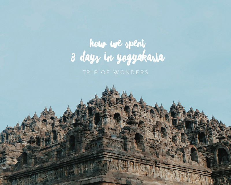 #TripofWonders: How We Spent 3 Days in Yogyakarta