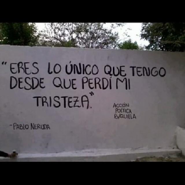 Eres Lo único Que Tengo Pabloneruda Love Neruda Poe