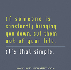 If Someone Is Constantly Bringing You Down Cut Them Out O Flickr