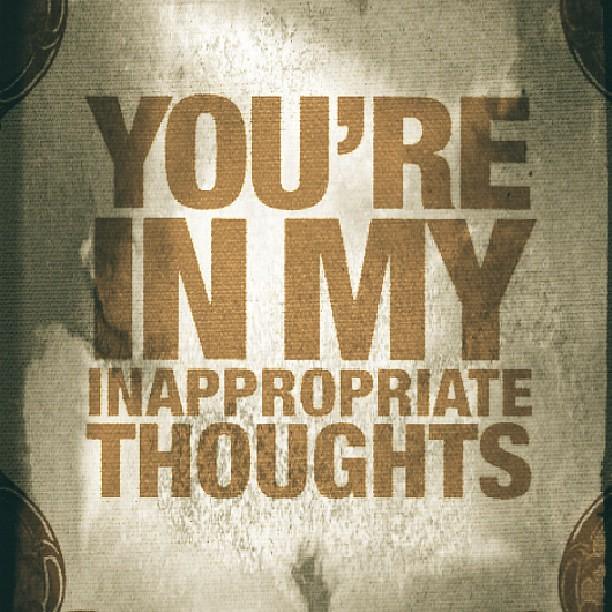 Youre In My Inappropriate Thoughts Inappropriate Thoug Flickr