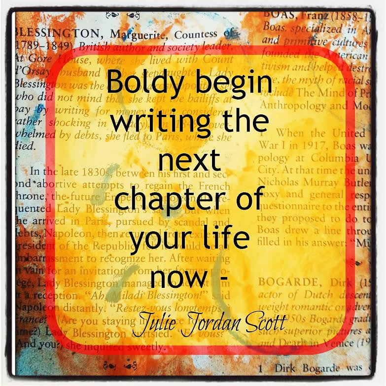 ... juliejordanscott Boldly Begin Writing the Next Chapter of Your Life Now - by juliejordanscott