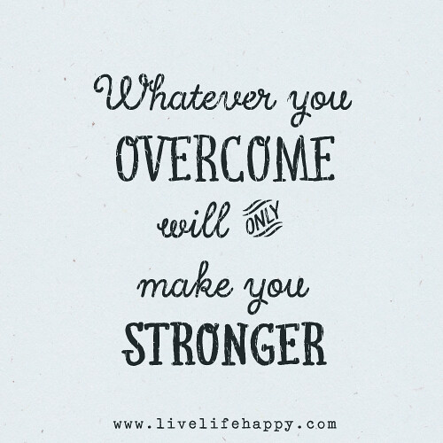 whatever you overcome will only make you stronger flickr