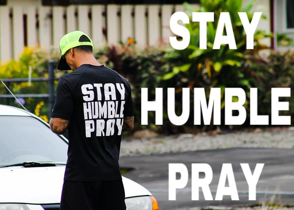 Stay Humble Pray Stayhumblepray Be Humble Pray God Flickr