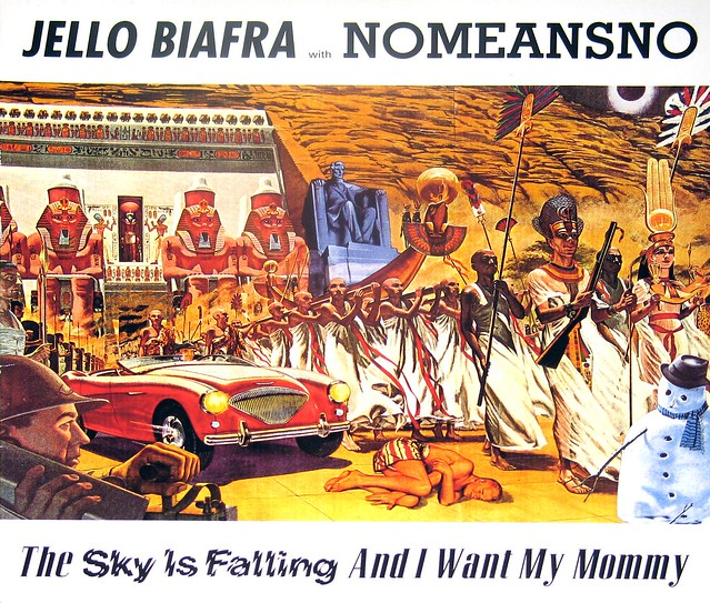 JELLO BIAFRA NOMEANSNO The Sky Is Falling and I Want my Mommy