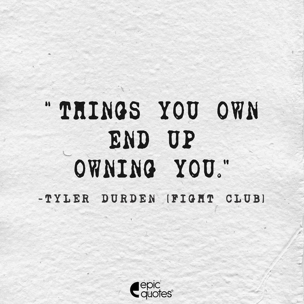 Epic Quotes | Things You Own End Up Owning You Epic Quotes Epicquotes