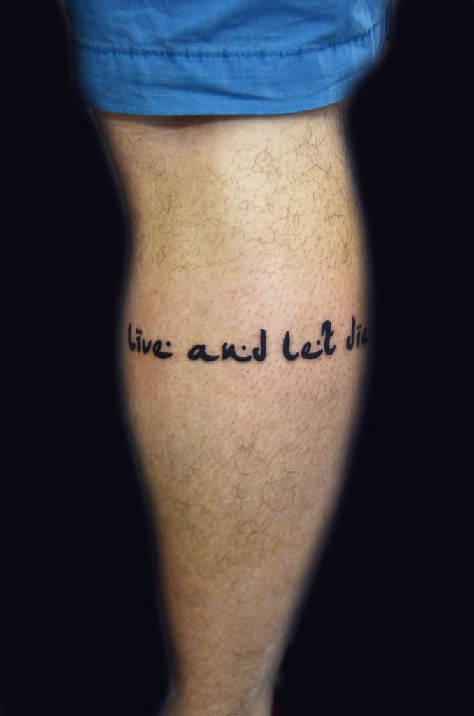 Live And Let Die Tattoo Quote Thiago Padovani Flickr