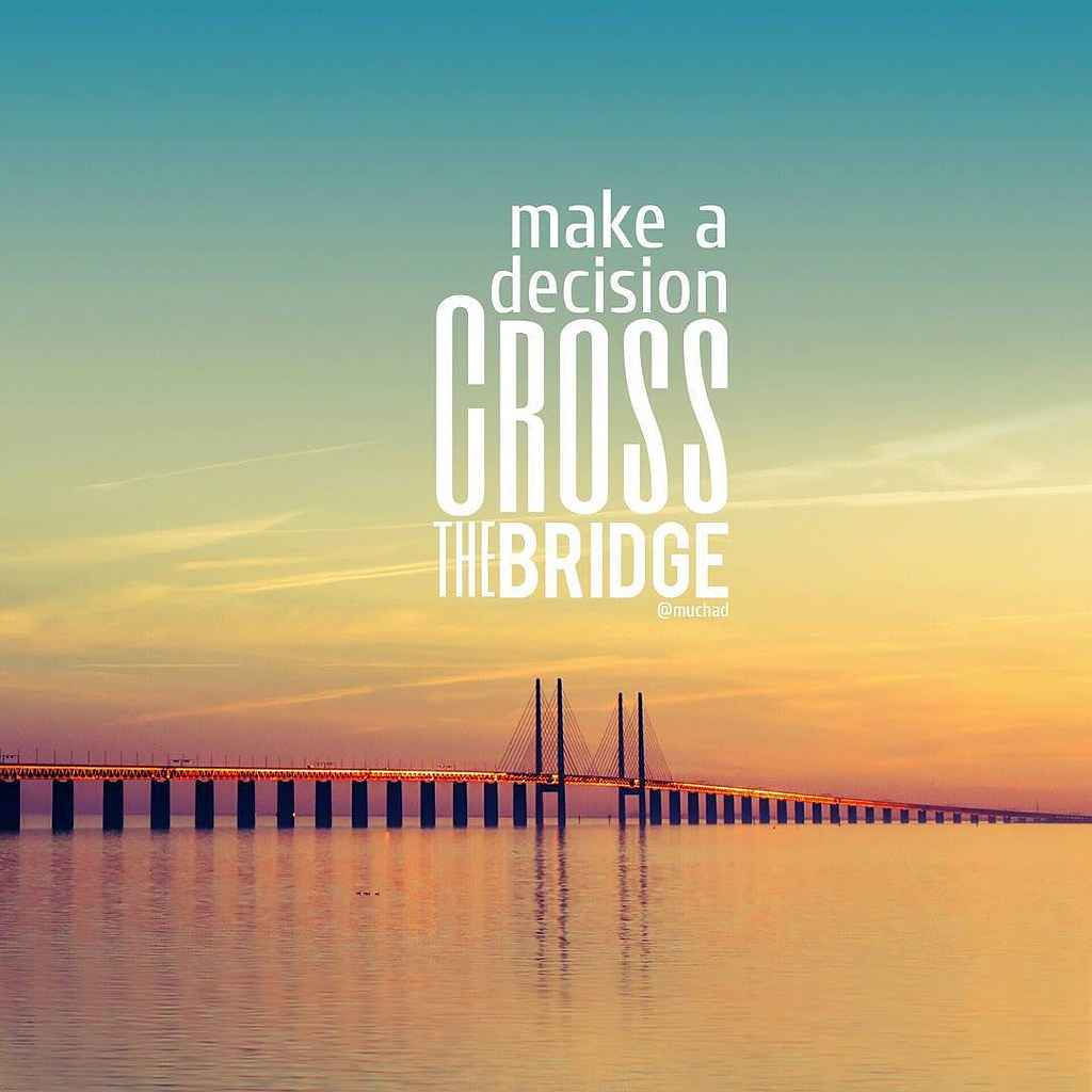 Bridge Quotes Make a decision.. Cross the bridge #quote #quotes #comment… | Flickr Bridge Quotes