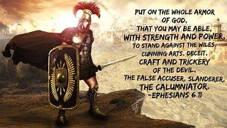 Put on the whole armor of God, that you may be able, with strength and power, to stand against the wiles, cunning arts, deceit, craft and trickery of the devil, the false accuser, slanderer, the calumniator.  #ephesians611 | by RenatoLunnon