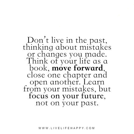 Dont Live In The Past Thinking About Mistakes Dont Live I Flickr