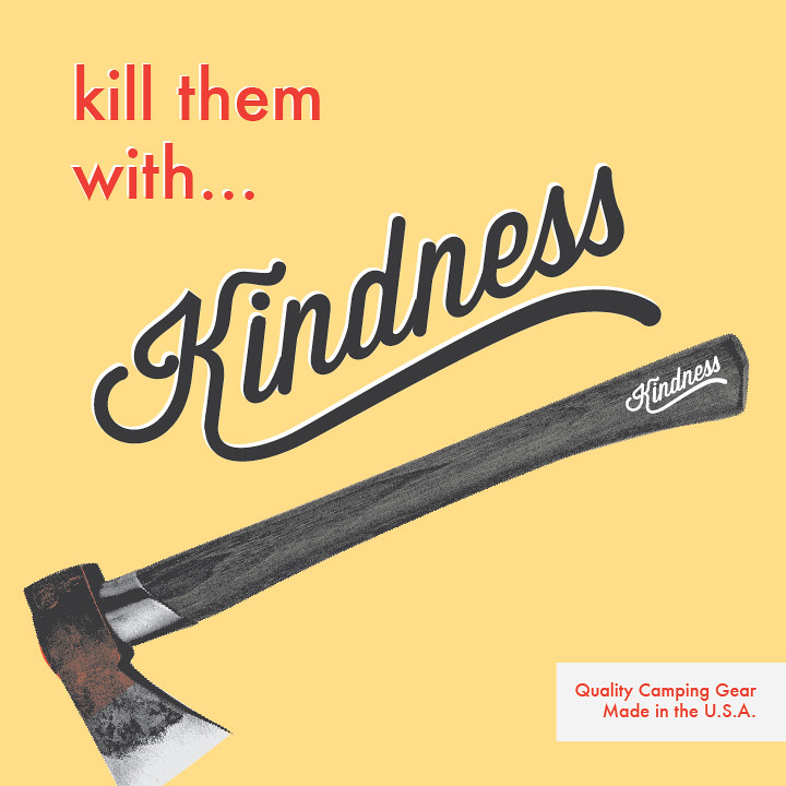Kill them with Kindness thanks to Lost Type Co op for