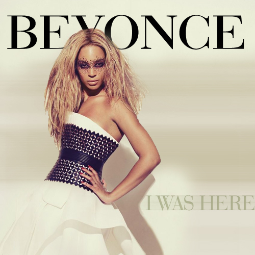 Beyonce i was here single cover unofficial single cover