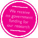 Cancer Research UK receives no government funding for their research
