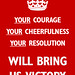 YOUR COURAGE - WILL BRING US VICTORY