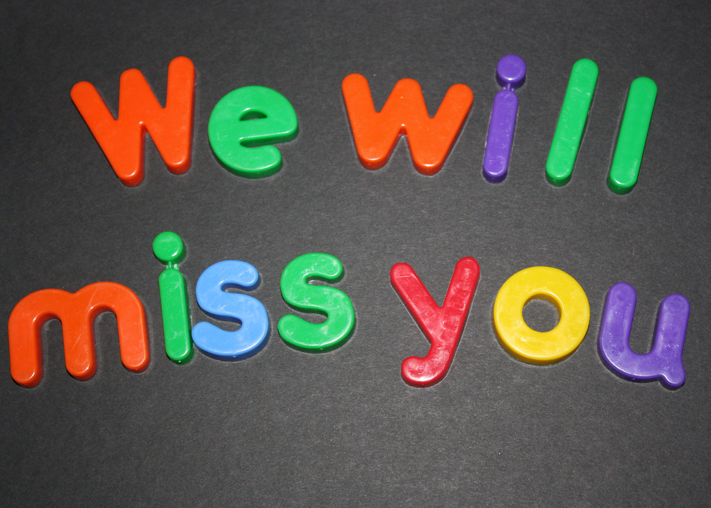 We will miss you | Well, today is the last day of the ...