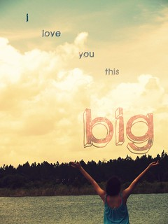 I Love You This Big | by Ellwantstoholdyourhand<3