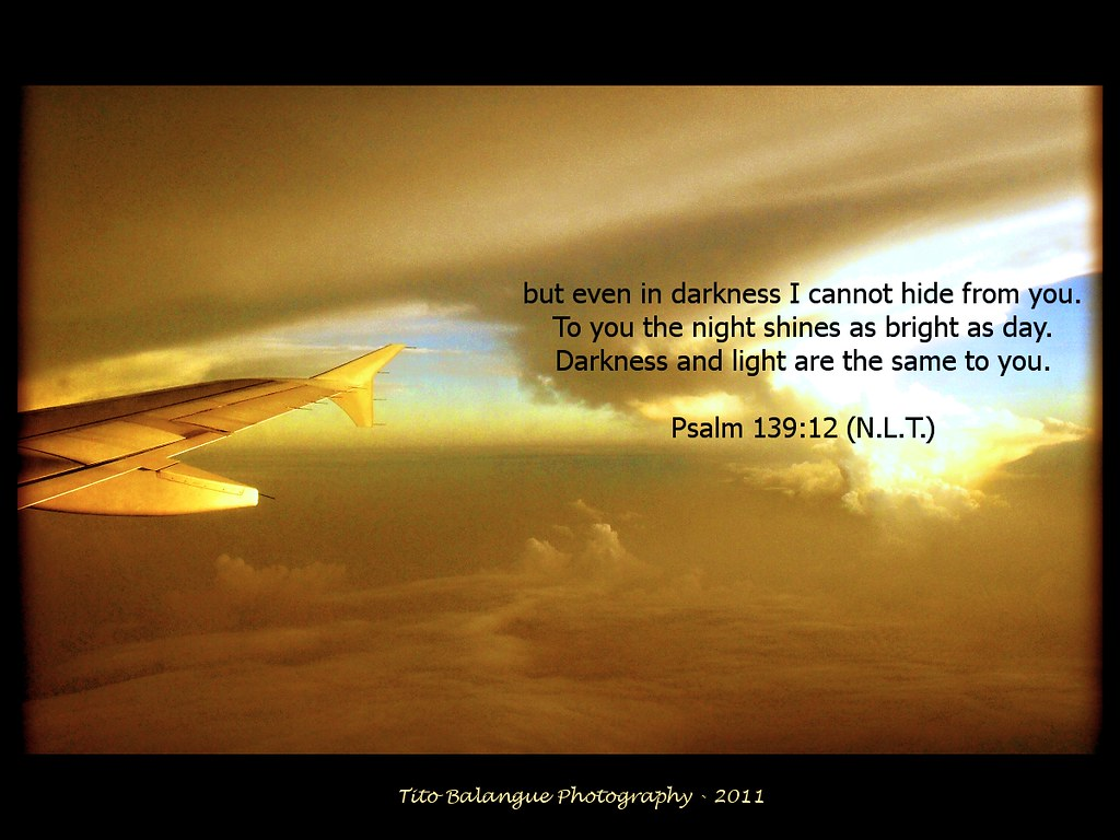 Psalm 139 12 But Even In Darkness I Cannot Hide From You