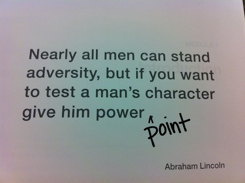 Nearly all men can stand adversity, but if you want to test a man's character, give him power (point). #resonate slideology workshop | by pahlkadot