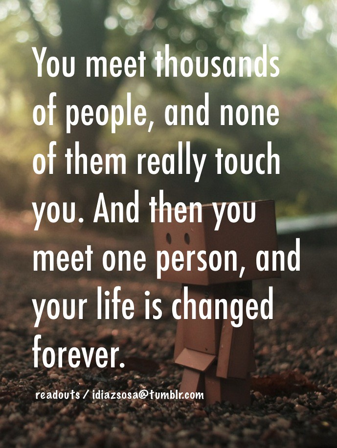 You meet thousands of people, and none of them really touc… | Flickr