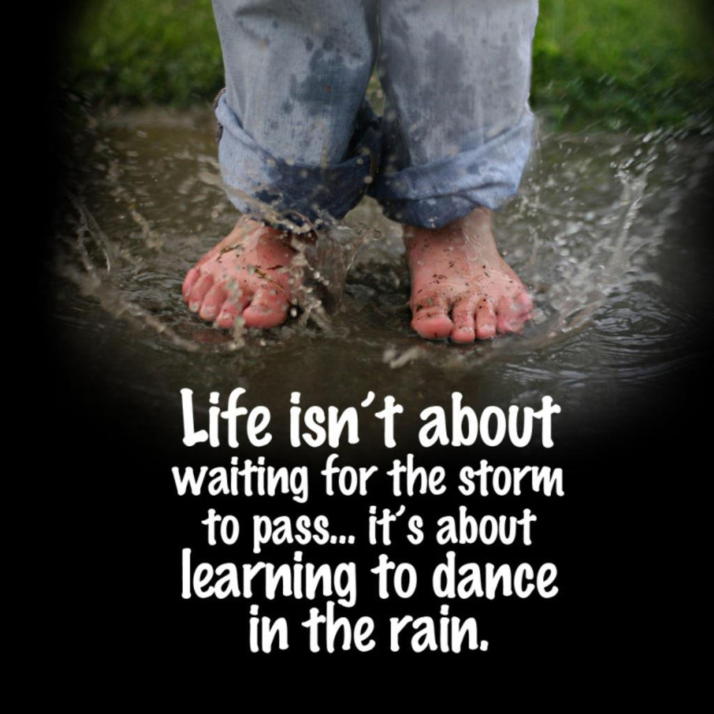 Life isn't about waiting for the storm to pass... it's abo ...